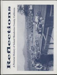 Reflections a Pictorial History of inland Mendocino County, California
