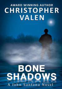 Bone Shadows: A John Santana Novel by Christopher Valen