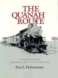 The Quanah Route : A History of the Quanah, Acme & Pacific Railway