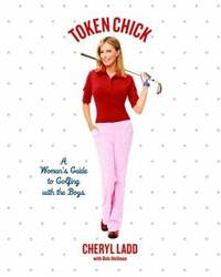 Token Chick : A Woman's Guide to Golfing with the Boys