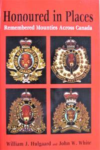 Honoured in Places. Remembered Mounties Across Canada
