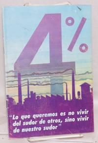 4%: Lo que queremos es no vivir del sudor de otros, sino vivir de nuestro sudor