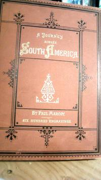 A Journey Across South America From the Pacific Ocean to the Atlantic Ocean Vol. 1-4. Four volume set by  Paul MARCOY - Hardcover - 1872 - from Horizon Books (SKU: 129878)