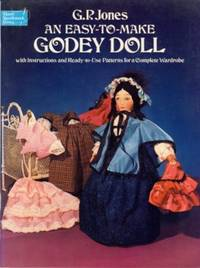 Easy to Make Godey Doll: With Instructions and Ready-To-Use Patterns for a Complete Wardrobe