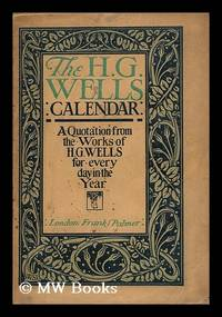 The H. G. Wells Calendar. A quotation from the works of H. G. Wells for every day in the year /...