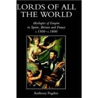Lords of all the World  Ideologies of Empire in Spain, Britain and France  c.1500-c.1800