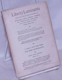 image of Liberty Luminants: Extracted Largely from the Writings of Montaigne, Paine, Thoreau, Emerson and Tolstoy - Gaul, Anglo-Saxons, Slav - Each Secure on Fame's Eternal Bead Roll...A Tract for the Times for Free Distribution