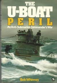 The U-Boat Peril: An Anti-Submarine Commander's War