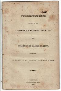 Correspondence, between the late Commodore Stephen Decatur and Commodore James Barron, which led to the unfportunate meeting of the twenty-second of March
