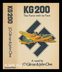KG 200 : the force with no face / by J.D. Gilman and John Clive