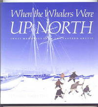 image of WHEN THE WHALERS WERE UP NORTH:  INUIT MEMORIES FROM THE EASTERN ARCTIC.