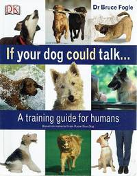 If Your Dog Could Talk: A Training Guide For Humans