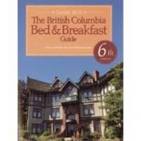 THE BRITISH COLUMBIA BED & BREAKFAST GUIDE Also Includes the Banff/jasper  Area, 6th Edition