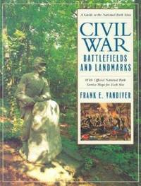 Civil War Battlefields and Landmarks: A Guide to the National Park Sites With Official National Park Service Maps for Each Site by Vandiver, Frank E - 2002