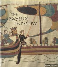 The Bayeux Tapestry. Monument to a Norman Triumph