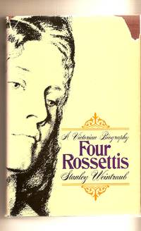 Four Rossettis A Victorian Biography