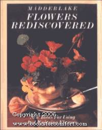 Flowers Rediscovered, New Ideas For Using And Enjoying Flowers