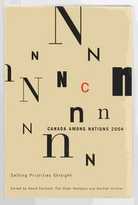 Canada Among Nations 2004 Setting Priorities Straight by  Norman (Eds. )  Fen Osler & Hillmer - Paperback - 2005 - from Riverwash Books and Biblio.co.uk