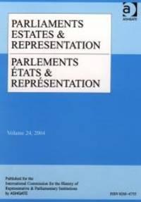 Parliaments Estates and Representation: Volume 24: Vol. 24 (Parliaments, Estates &...
