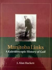 Manitoba Links, A Kaleidoscopic History Of Golf In Manitoba, Canada
