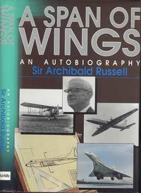 A Span of Wings: An Autobiography by Archibald Russell; C.B.H.Bailey- Watson - 1st  Edition - 1992 - from Dereks Transport Books and Biblio.co.uk