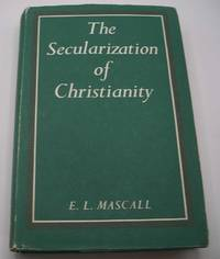 The Secularization of Christianity: An Analysis and a Critique