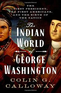 The Indian World of George Washington: The First President, the First Americans, and the Birth of...