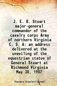J. E. B. Stuart major-general commander of the cavalry corps Army of northern Virginia C. S. A an...