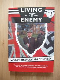 image of Living With the Enemy  - An Outline of the German Occupation of the Channel Islands with First-Hand Accounts By People Who Remember the Years 1940-1945