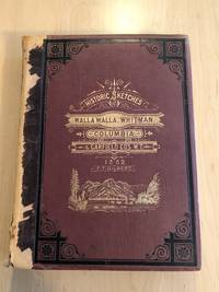 Historic Sketches of Walla Walla, Whitman, Columbia and Garfield Counties, Washington Territory
