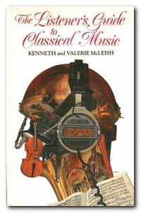 The Listeners Guide Classical Music by  Kenneth and Valerie McLeish - Paperback - Reprint - 1991 - from Books in Bulgaria and Biblio.com