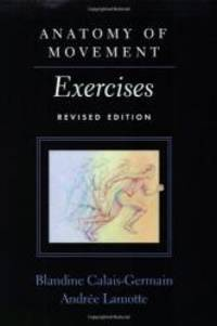 Anatomy of Movement: Exercises (Revised Edition) by Blandine Calais-Germain - Paperback - 2008-06-09 - from Books Express and Biblio.co.uk