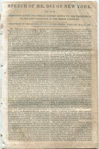 Speech of Mr. Dix of New York, on the Resolution giving the Twelve Months' Notice for the Termination of the Joint Occupancy of the Oregon Territory. Delivered in the Senate of the United States, February 18 & 19, 1846