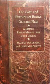 The Care and Feeding of Books Old and New: A Simple Repair Manual for Book Lovers