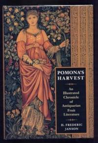 Pomona's Harvest. An Illustrated Chronicle of Antiquarian Fruit Literature. by  H. Frederic Janson - First Edition - 1996 - from Ravenroost Books and Biblio.com