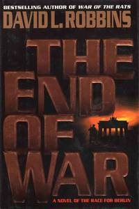 The End of War a Novel of the Race for Berlin