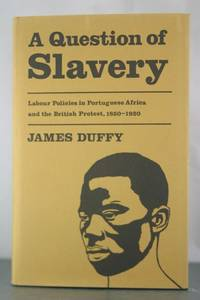 A Question of Slavery: Labour Policies in Portuguese Africa and the British Protest, 1850-1920
