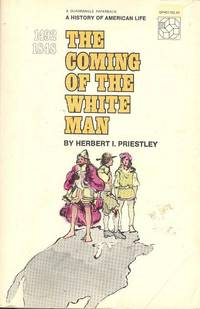 The Coming of the White Man 1492-1848 by  Herbert I Priestley - Paperback - 1971 - from M Hofferber Books and Biblio.com