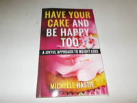 Have Your Cake and Be Happy, Too: A Joyful Approach to Weight Loss