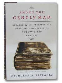 Among the Gently Mad: Strategies and Perspectives for the Book Hunter in the Twenty-First Century