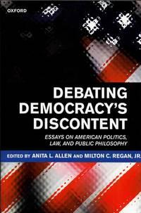 Debating Democracy's Discontent. Essays on American Politics, Law and Public Philosophy