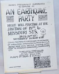 You are personally summoned to appear at an Earthquake Party which will function at the junction of 18th & Missouri St\'s (1405 18th St.) Saturday August 6th. Come prepared to commemorate the destruction of Hiroshima, Nagasaki & possibly S.F. ... [handbill]