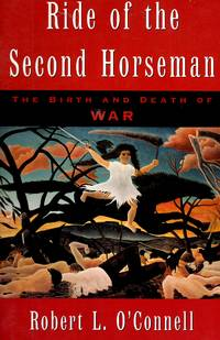 Ride of the Second Horseman The Birth and Death of War