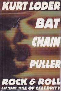 Bat Chain Puller: Rock & Roll In The Age Of Celebrity