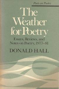 image of The Weather for Poetry: Essays, Reviews, and Notes on Poetry, 1977-81 (Poets on Poetry Series)