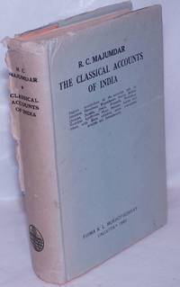 image of The Classical Accounts of India; Being a compilation of the English translations of the accounts left by Herodotus, Megasthenes, Arrian, Strabo, Quintus, Diodorus Siculus, Justin, Plutarch, Frontinus, Nearchus, Apollonius, Pliny, Ptolemy, Aelian and others with Maps, editorial notes, comments, analysis and Introduction