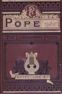 The Poetical Works of Alexander Pope: Reprinted from the Earliest Editions with Memoir, Explanatory Notes, etc. (The Lansdowne Poets)