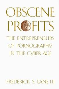 Obscene Profits  The Entrepreneurs of Pornography in the Cyber Age