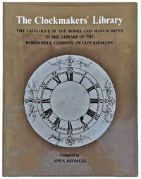 The Clockmakers' Library; The Catalogue of the Books and Manuscripts in the Library of the Worshipful Company of Clockmakers.