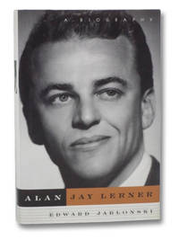 Alan Jay Lerner: A Biography